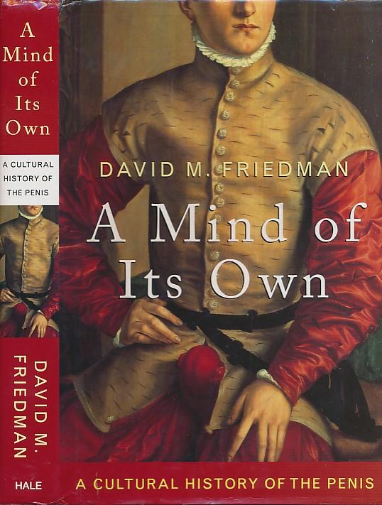 A Mind of Its Own: A Cultural History of the Penis – Friedman, David